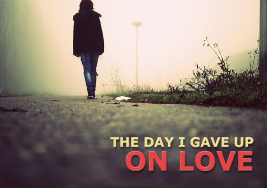 the-day-i-gave-up-on-love
