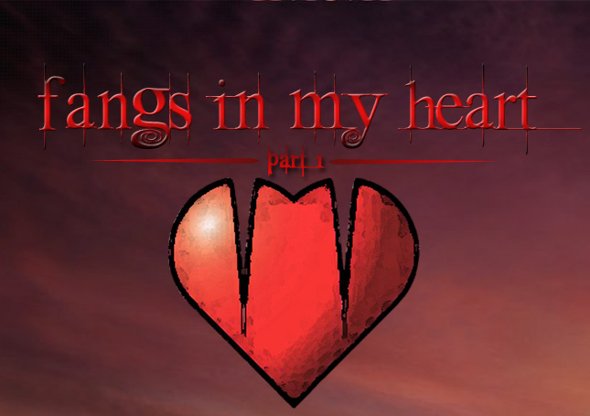 Fangs In My Heart [Part 1]