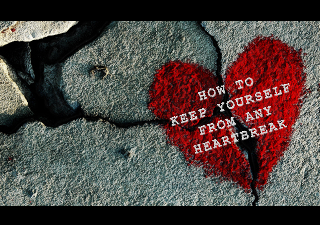 How To Keep Yourself From Any Heartbreak