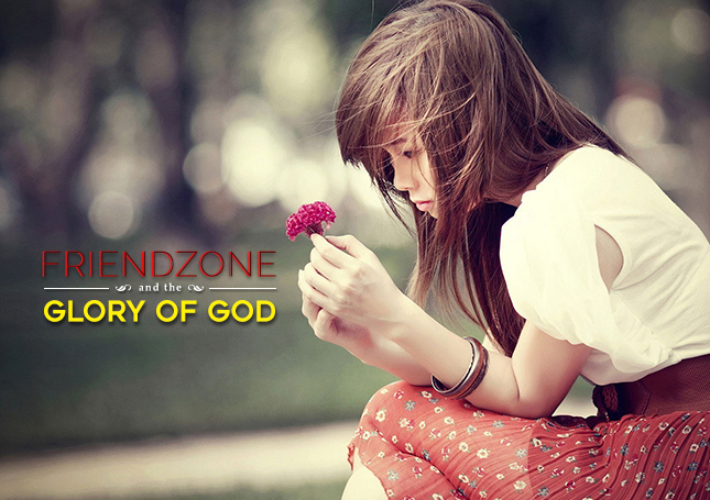 The Friendzone and the Glory of God
