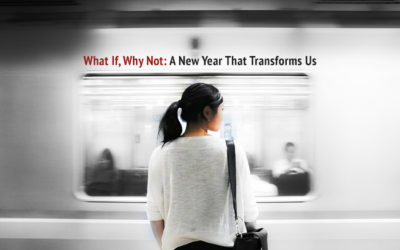 What If, Why Not: A New Year That Transforms